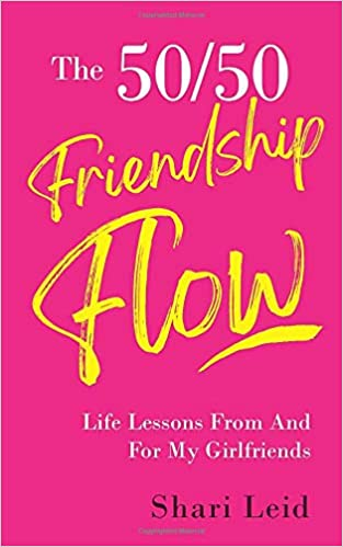 The 50/50 Friendship Flow: Life Lessons From And For My Girlfriends