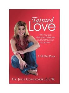 Tainted Love: Why Your Ex Is Making You Miserable and What You Can Do About It