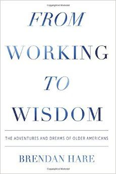 From Working to Wisdom: The Adventures and Dreams of Older Americans