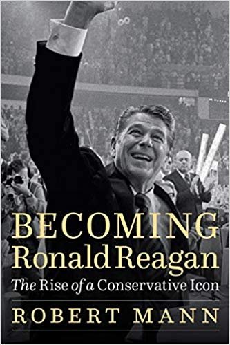 Becoming Ronald Reagan: The Rise of a Conservative Icon (University of Nebraska Press)