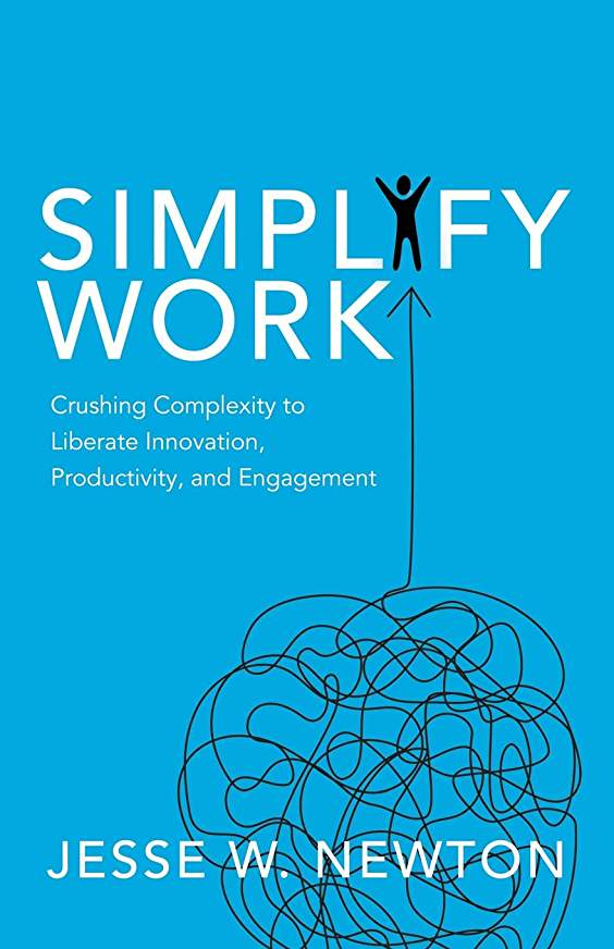 Simplify Work: Crushing Complexity to Liberate Innovation, Productivity and Engagement