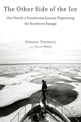 The Other Side of The Ice: One Family's Treacherous Journey Negotiating the Northwest Passage