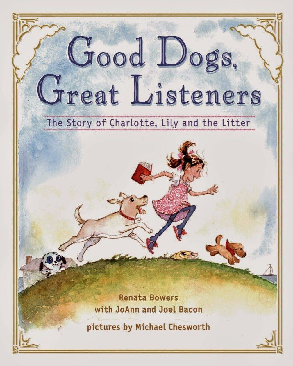 Good Dogs, Great Listeners - The Story of Charlotte, Lily and the Litter; The Dogs of Newtown
