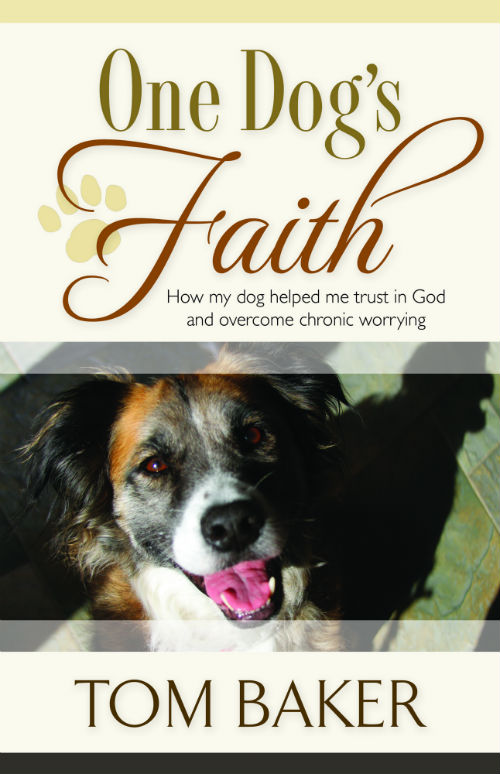 One Dog's Faith: How My Dog Helped me Trust in God and Overcome My Chronic Worrying