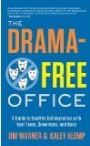 The Drama-Free Office: A Guide to Healthy Collaboration with Your Team, Coworkers, and Boss