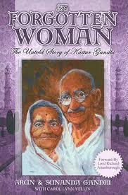The Forgotten Woman: The Untold Story of Kastur Gandhi, Wife of Mahatma Gandhi