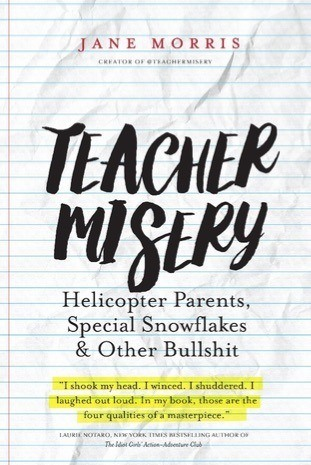Teacher Misery: Helicopter Parents, Special Snowflakes, and Other Bullsh*t