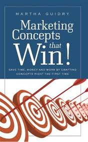 Marketing Concepts that Win!:  Save Time, Money and Work Crafting Concepts Right the First Time
