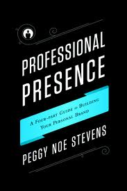 Professional Presence: A Four-Part Guide for Building Your Personal Brand