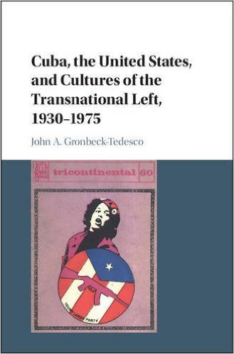 Cuba, the United States, and Cultures of the Transnational Left, 1930-1975 (Cambridge University Press)