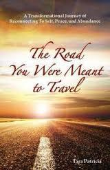 The Road You Were Meant To Travel, A Transformational Journey of Reconnecting To Self, Peace, and Abundance