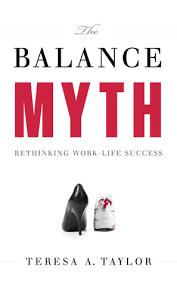 The Balance Myth: Rethinking Work/Life Success