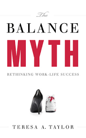 The Balance Myth: Rethinking Work/Life Success