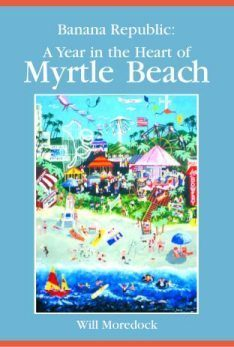 Banana Republic: A Year in the Heart of Myrtle Beach