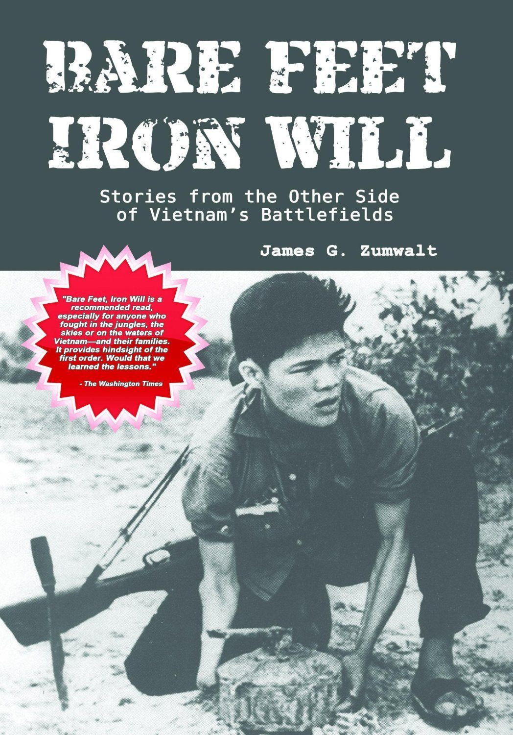 Bare Feet, Iron Will ~ Stories from the Other Side of Vietnam's Battlefield
