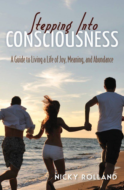 Stepping into Consciousness- A Guide to Living a Life of Joy, Meaning, and Abundance