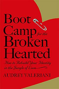 Boot Camp for the Broken-Hearted: How to Survive (and Be Happy) in the Jungle of Love