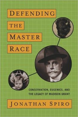 Conservation, Eugenics and the Legacy of Madison Grant