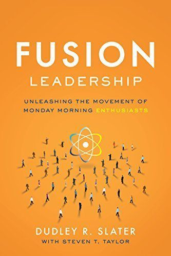 Fusion Leadership: Unleashing the Movement of Monday Morning Enthusiasts