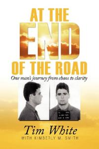 At the End of the Road: One Man's Journey  from Chaos to Clarity