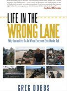 Life in the Wrong Lane: Why Journalists Go In When Everyone Else Wants Out