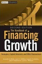 The Handbook of Financing Growth: Strategies, Capital Structure, and M&A Transactions: Strategies, Capital Structure, and M&A
