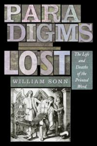 Paradigms Lost: The Life and Deaths of the Printed Word Paradigms Lost