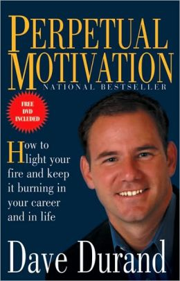 Perpetual Motivation: How to Light Your Fire and Keep It Burning in Your Career and in Life