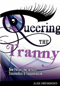 Queering the Tranny: New Perspectives on Male Transvestism and Transsexualis