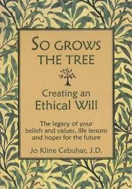 So Grows the Tree–Creating an Ethical Will: The Legacy of Your Beliefs and Values, Life Lessons and Hopes for the Future