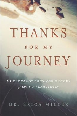 Thanks For My Journey: A Holocaust Survivor's Story of Living Fearlessly (Greenleaf Book Group)