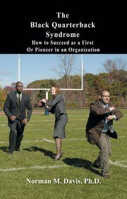 The Black Quarterback Syndrome: How to Succeed as a First or Pioneer in an Organization