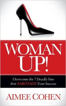 Woman Up!: Overcome the 7 Deadly Sins that Sabotage Your Success