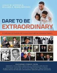 Dare To Be Extraordinary:A Collection of Positive Life Lessons from African American Fathers