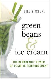 Green Beans & Ice Cream: The Remarkable Power of Positive Reinforcement