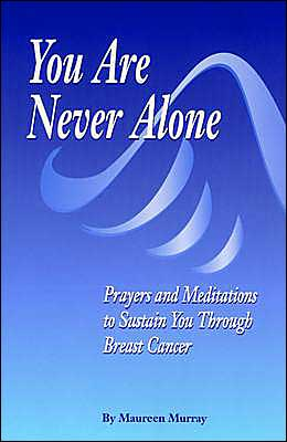 You Are Never Alone: Prayers and Meditations to Sustain You Through Breast Cancer